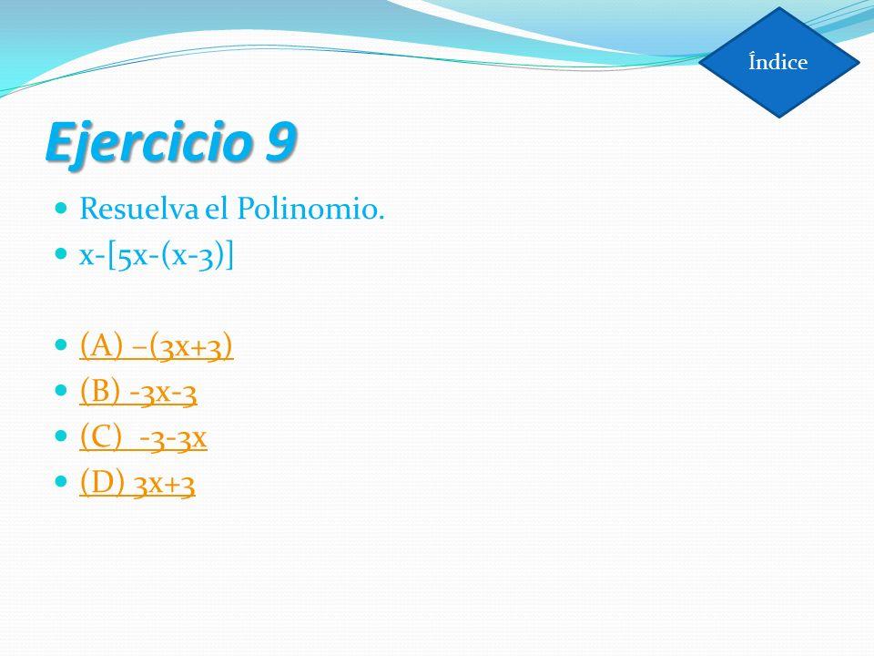 Ejercicio 9 Resuelva el Polinomio. x-[5x-(x-3)] (A) –(3x+3) (B) -3x-3